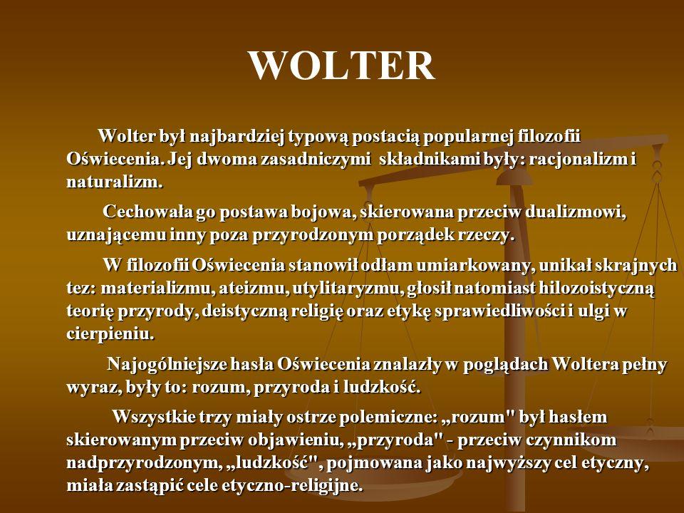 WOLTER Wolter był najbardziej typową postacią popularnej filozofii Oświecenia.