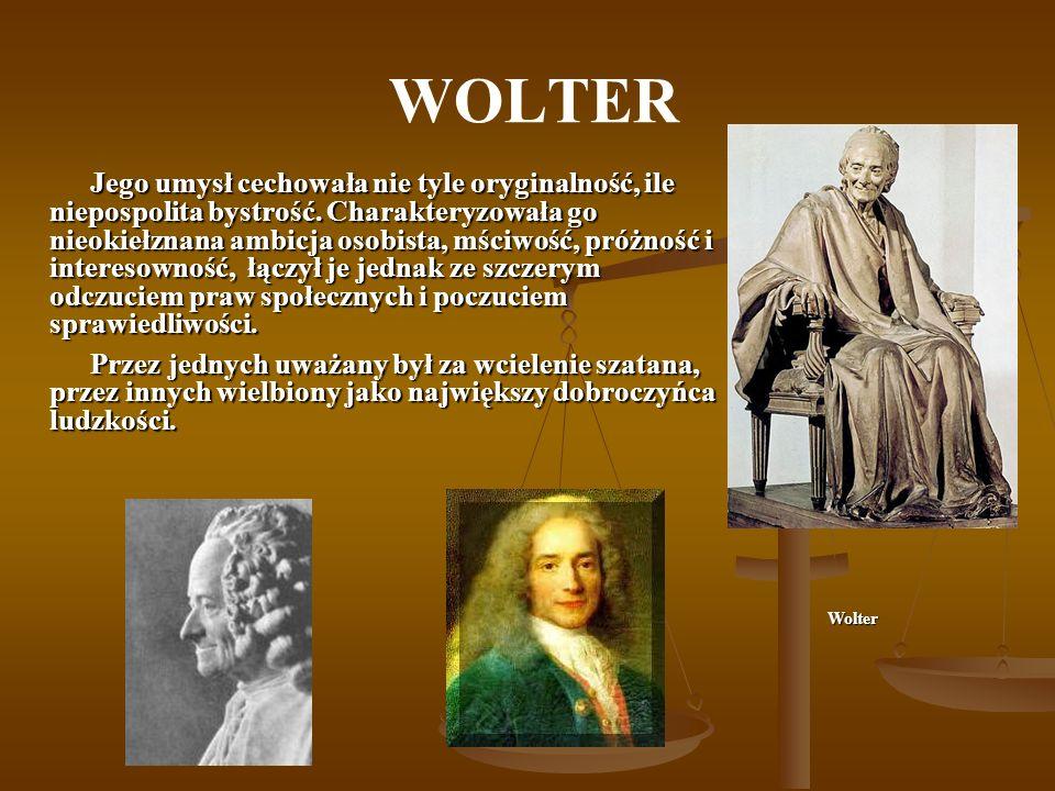 WOLTER Filozofia Oświecenia, której Wolter był najbardziej typowym przedstawicielem, zakładała, że rozum jest miarą prawdy.