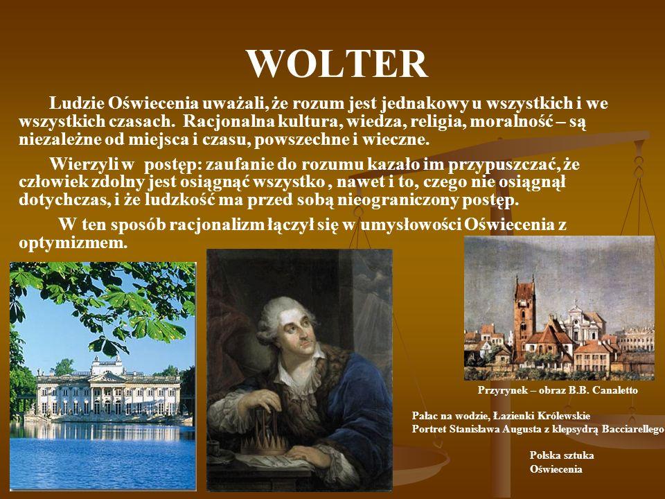 WOLTER Ludzie Oświecenia uważali, że rozum jest jednakowy u wszystkich i we wszystkich czasach.