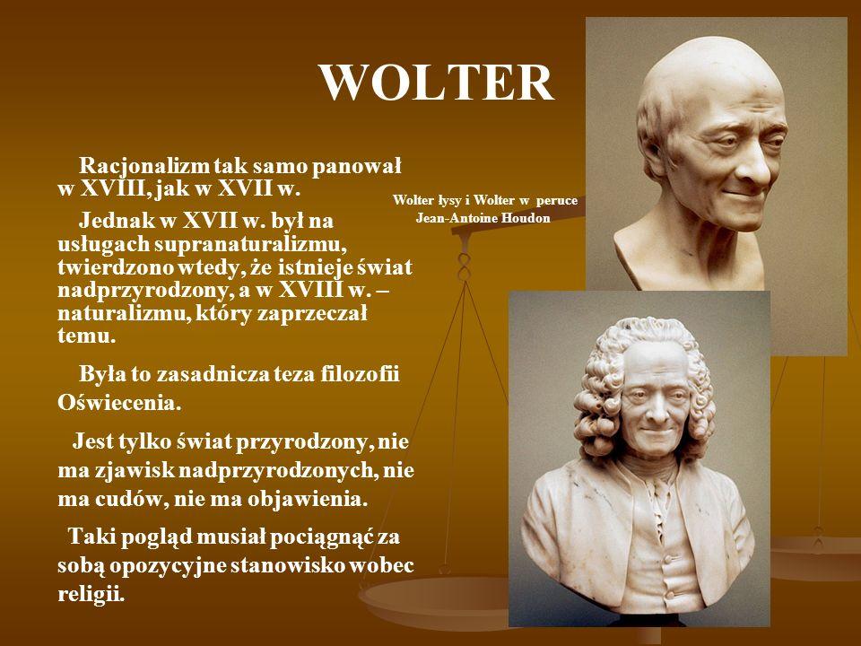 WOLTER Dla Woltera głównym wrogiem prawdy i postępu był chrystianizm z jego supranaturalistycznym poglądem na świat.