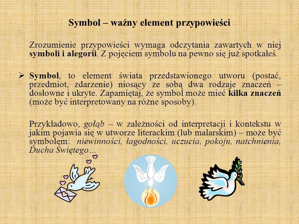Symbol – ważny element przypowieści Zrozumienie przypowieści wymaga odczytania zawartych w niej symboli i alegorii. Z pojęciem symbolu na pewno się ju