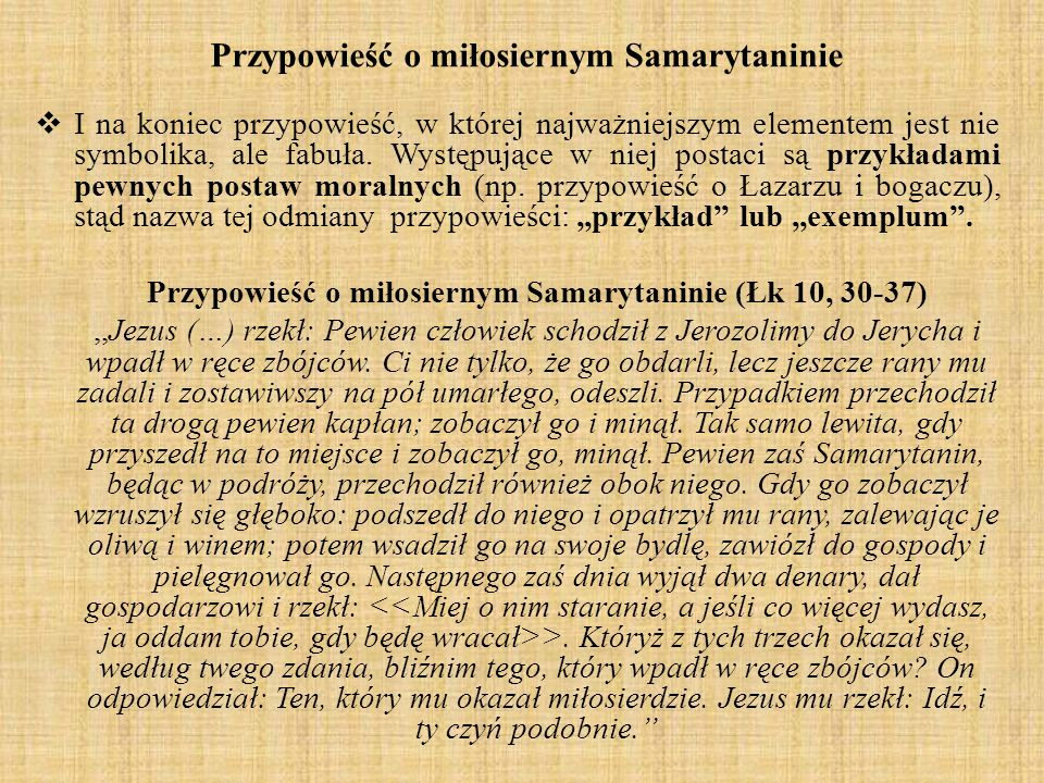 Przypowieść o miłosiernym Samarytaninie I na koniec przypowieść, w której najważniejszym elementem jest nie symbolika, ale fabuła. Występujące w niej