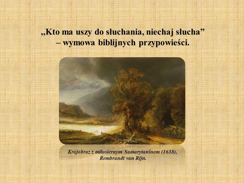 ,,Kto ma uszy do słuchania, niechaj słucha – wymowa biblijnych przypowieści. Krajobraz z miłosiernym Samarytaninem (1638), Rembrandt van Rijn.