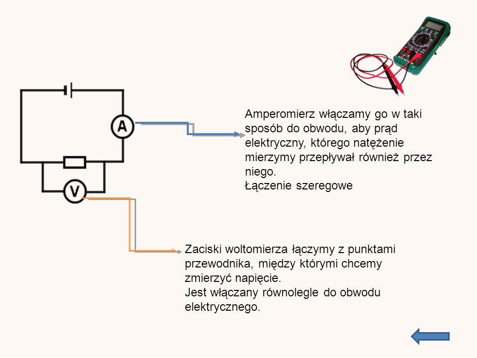 Amperomierz włączamy go w taki sposób do obwodu, aby prąd elektryczny, którego natężenie mierzymy przepływał również przez niego.
