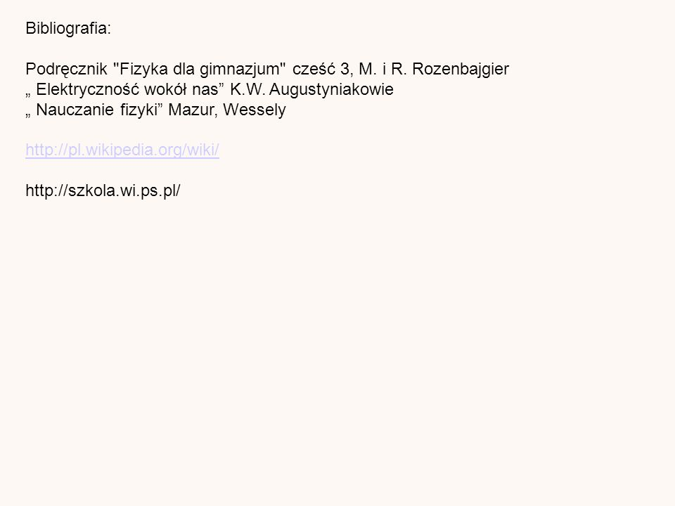 Bibliografia: Podręcznik Fizyka dla gimnazjum cześć 3, M.