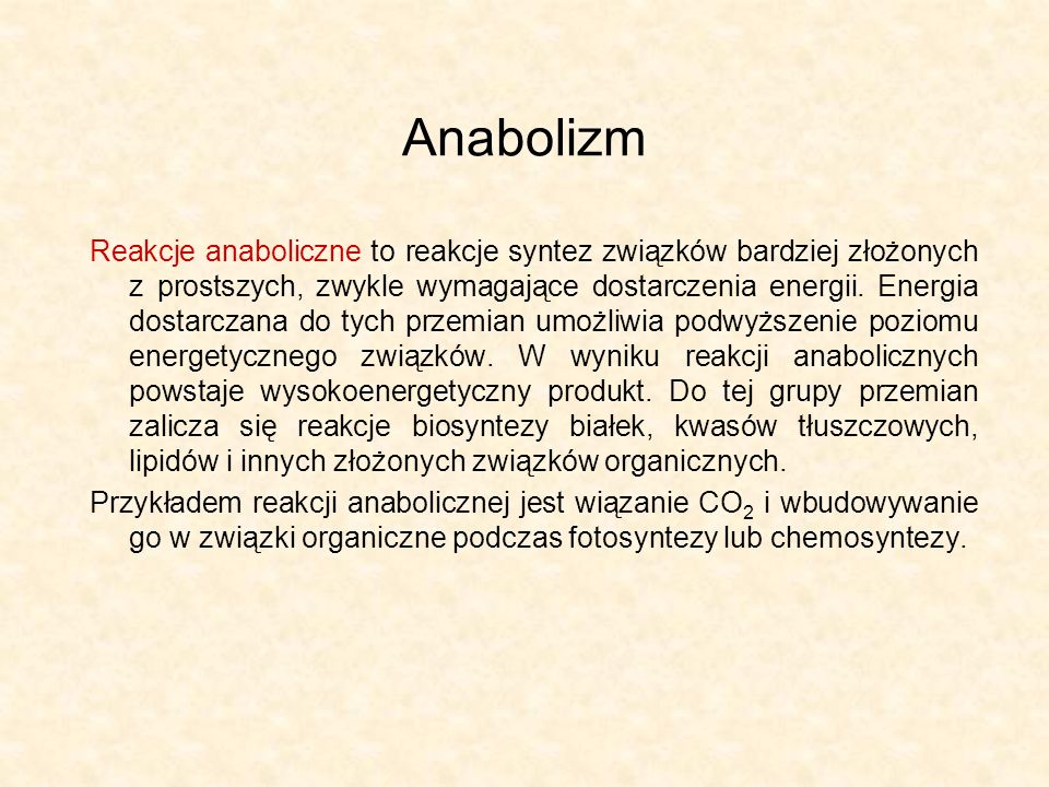 Anabolizm Reakcje anaboliczne to reakcje syntez związków bardziej złożonych z prostszych, zwykle wymagające dostarczenia energii. Energia dostarczana