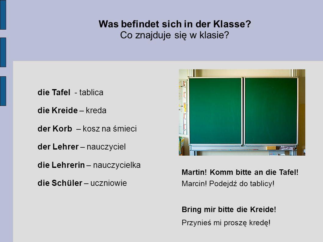 Was befindet sich in der Klasse? Co znajduje się w klasie? die Tafel - tablica die Kreide – kreda der Korb – kosz na śmieci der Lehrer – nauczyciel di