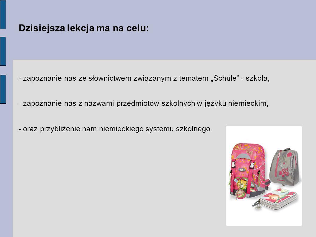 Dzisiejsza lekcja ma na celu: - zapoznanie nas ze słownictwem związanym z tematem Schule - szkoła, - zapoznanie nas z nazwami przedmiotów szkolnych w
