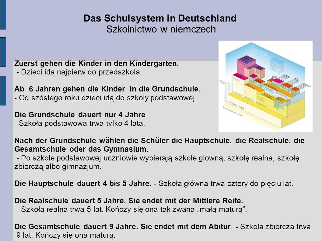 Das Schulsystem in Deutschland Szkolnictwo w niemczech Zuerst gehen die Kinder in den Kindergarten. - Dzieci idą najpierw do przedszkola. Ab 6 Jahren