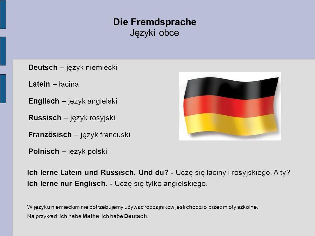 Die Fremdsprache Języki obce Deutsch – język niemiecki Latein – łacina Englisch – język angielski Russisch – język rosyjski Französisch – język francu