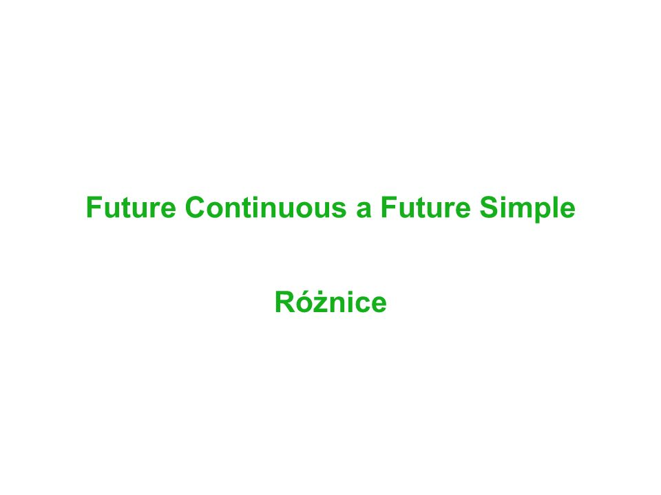 Future Continuous a Future Simple Różnice