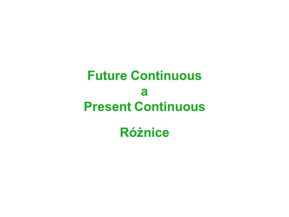 Future Continuous a Present Continuous Różnice