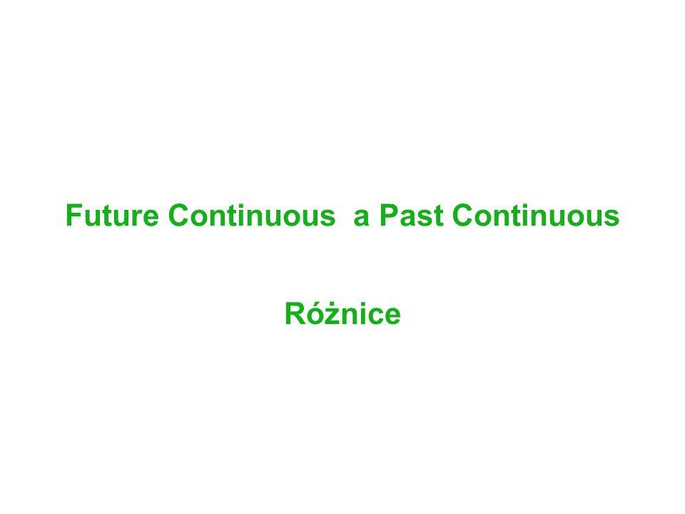 Future Continuous a Past Continuous Różnice