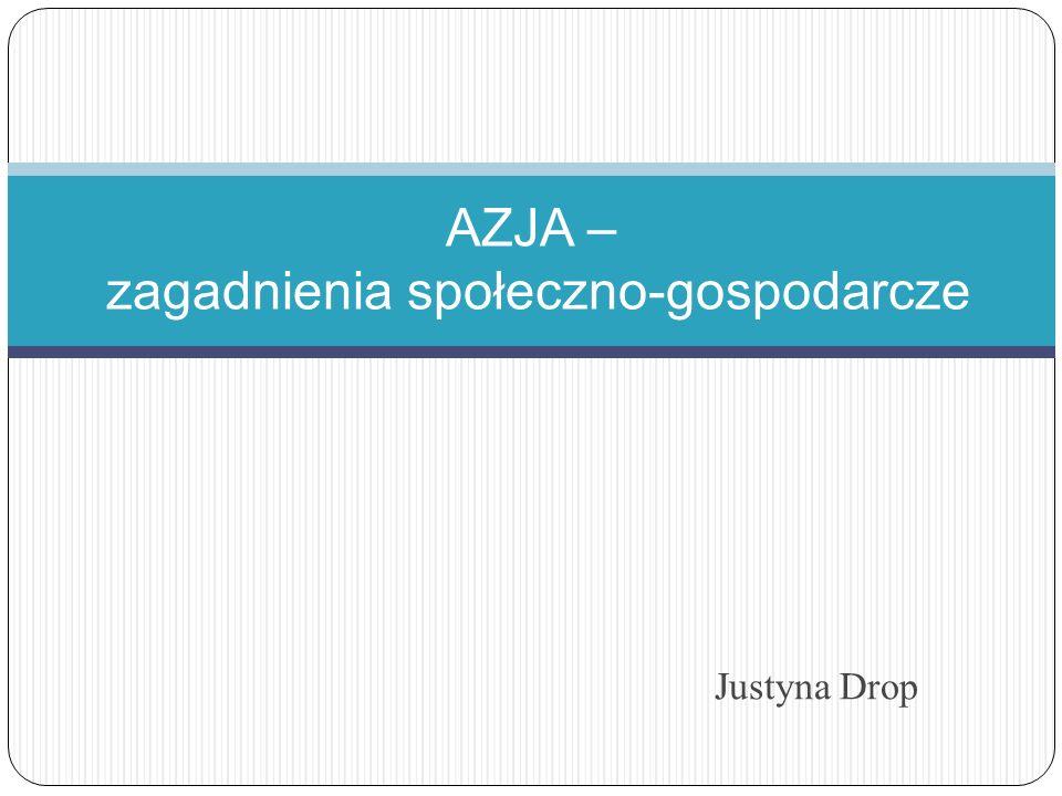 Justyna Drop AZJA – zagadnienia społeczno-gospodarcze