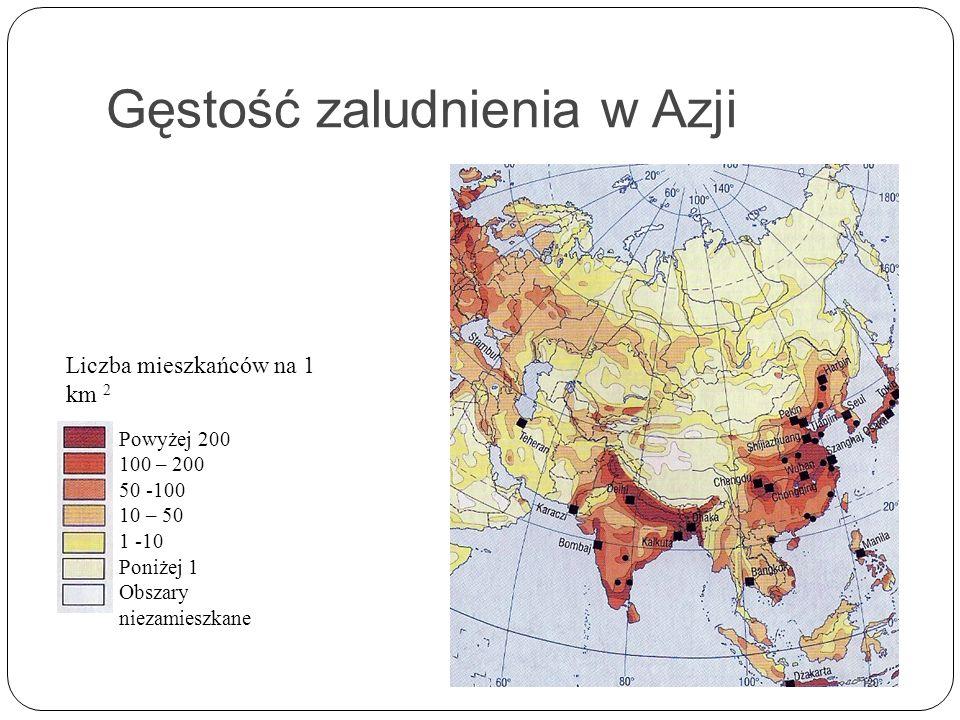 Gęstość zaludnienia w Azji Liczba mieszkańców na 1 km 2 Powyżej 200 100 – 200 50 -100 10 – 50 1 -10 Poniżej 1 Obszary niezamieszkane