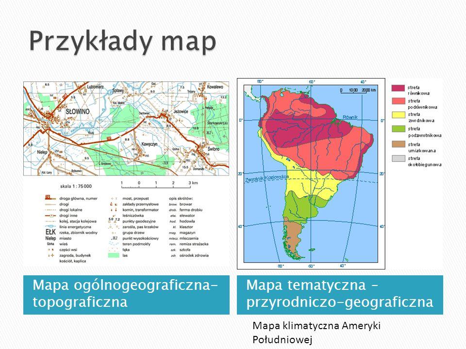 Mapa ogólnogeograficzna- topograficzna Mapa tematyczna – przyrodniczo-geograficzna Mapa klimatyczna Ameryki Południowej