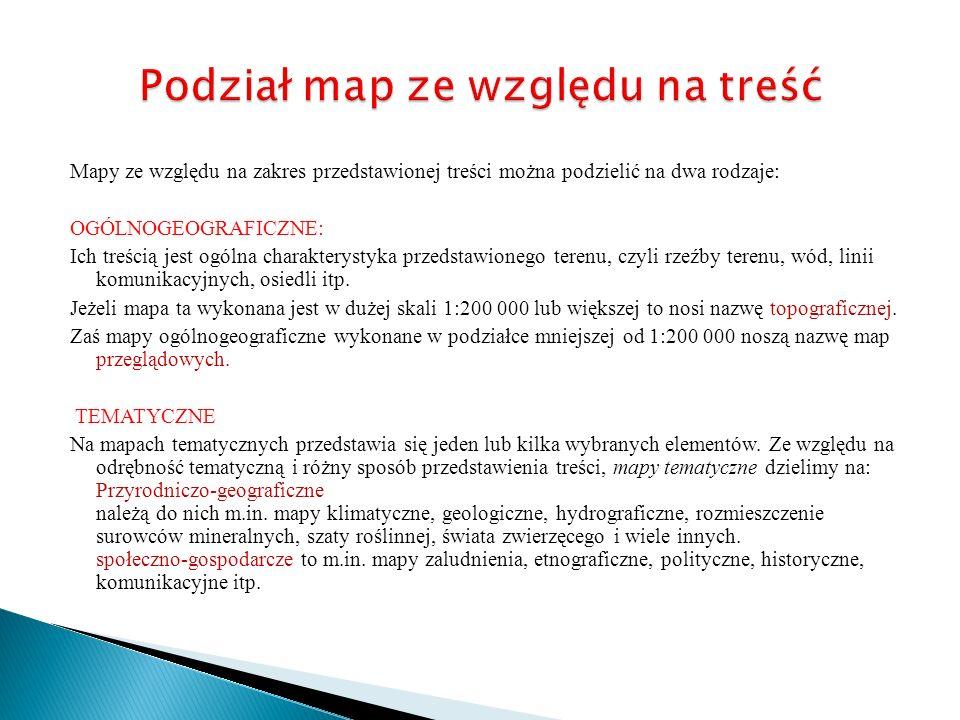 Mapy ze względu na zakres przedstawionej treści można podzielić na dwa rodzaje: OGÓLNOGEOGRAFICZNE: Ich treścią jest ogólna charakterystyka przedstawi