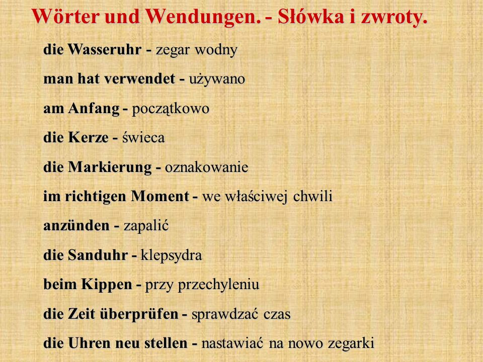Wörter und Wendungen. - Słówka i zwroty. die Wasseruhr - zegar wodny man hat verwendet - używano am Anfang - początkowo die Kerze - świeca die Markier