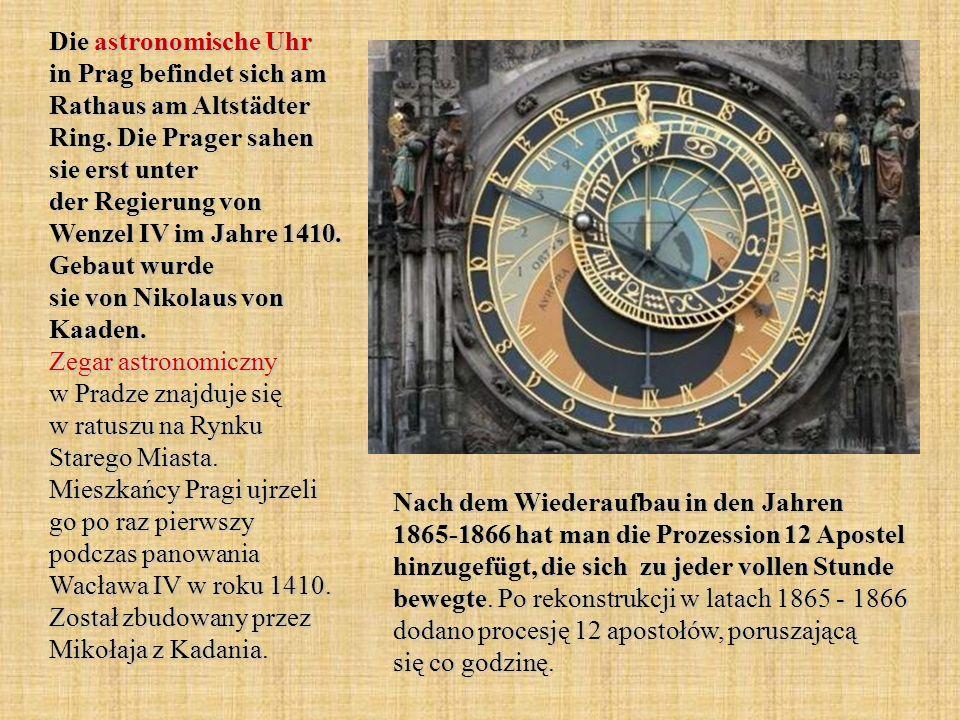 Die astronomische Uhr in Prag befindet sich am Rathaus am Altstädter Ring. Die Prager sahen sie erst unter der Regierung von Wenzel IV im Jahre 1410.