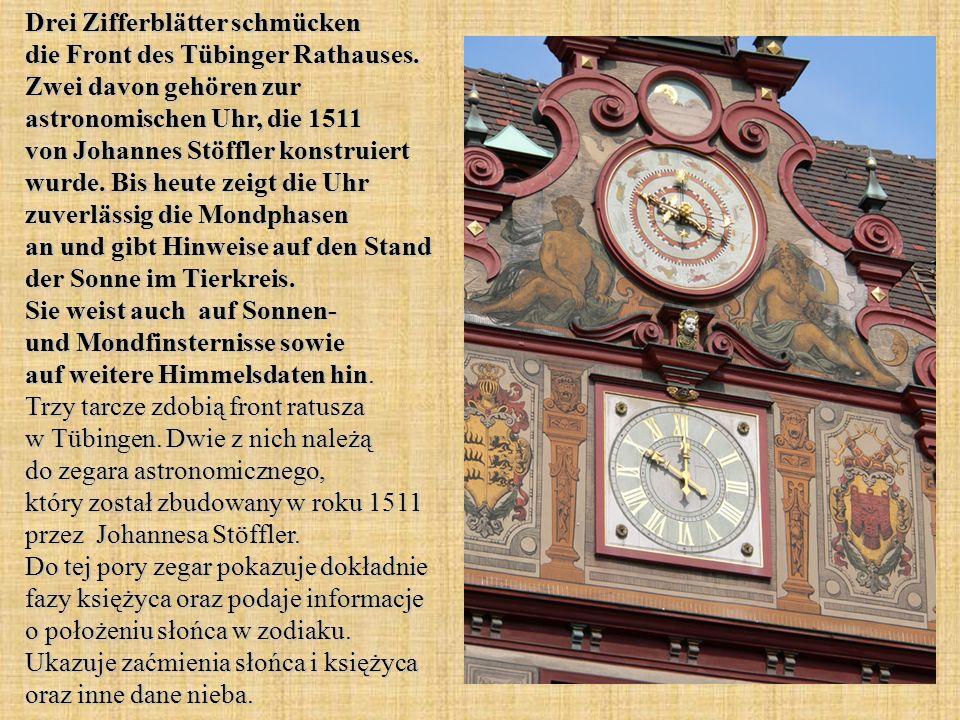 Drei Zifferblätter schmücken die Front des Tübinger Rathauses. Zwei davon gehören zur astronomischen Uhr, die 1511 von Johannes Stöffler konstruiert w
