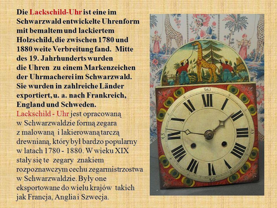 Die Lackschild-Uhr ist eine im Schwarzwald entwickelte Uhrenform mit bemaltem und lackiertem Holzschild, die zwischen 1780 und 1880 weite Verbreitung