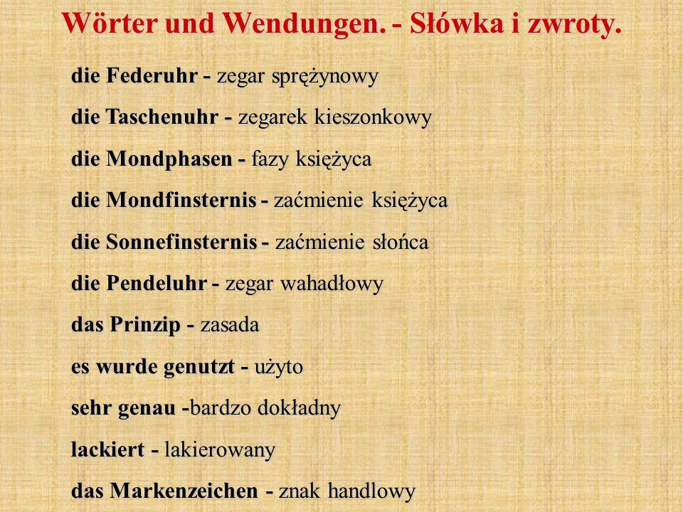 Wörter und Wendungen. - Słówka i zwroty. die Federuhr - zegar sprężynowy die Taschenuhr - zegarek kieszonkowy die Mondphasen - fazy księżyca die Mondf