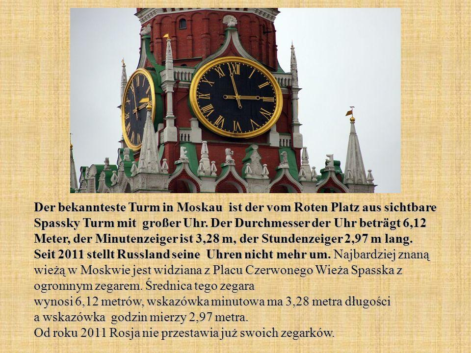 Der bekannteste Turm in Moskau ist der vom Roten Platz aus sichtbare Spassky Turm mit großer Uhr. Der Durchmesser der Uhr beträgt 6,12 Meter, der Minu