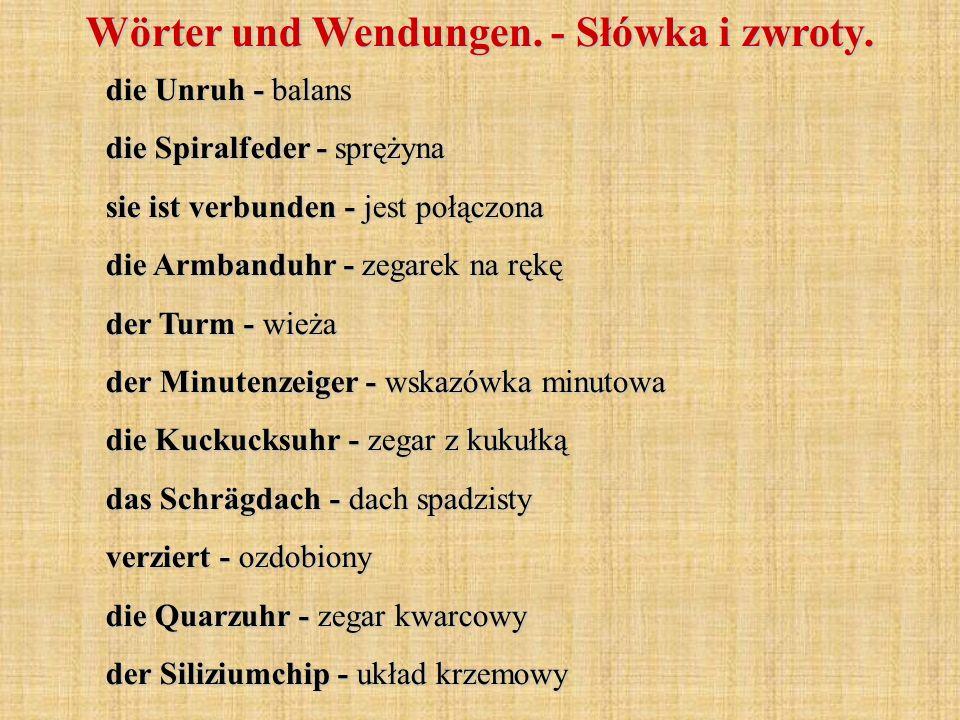 Wörter und Wendungen. - Słówka i zwroty. die Unruh - balans die Spiralfeder - sprężyna sie ist verbunden - jest połączona die Armbanduhr - zegarek na