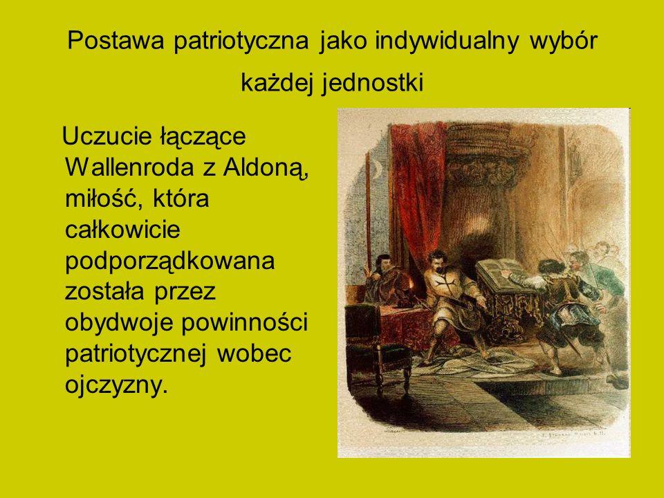 Postawa patriotyczna jako indywidualny wybór każdej jednostki Uczucie łączące Wallenroda z Aldoną, miłość, która całkowicie podporządkowana została pr