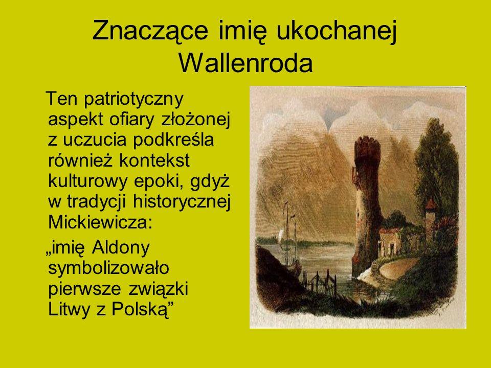 Znaczące imię ukochanej Wallenroda Ten patriotyczny aspekt ofiary złożonej z uczucia podkreśla również kontekst kulturowy epoki, gdyż w tradycji histo