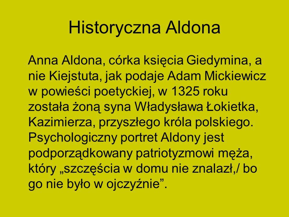 Historyczna Aldona Anna Aldona, córka księcia Giedymina, a nie Kiejstuta, jak podaje Adam Mickiewicz w powieści poetyckiej, w 1325 roku została żoną s