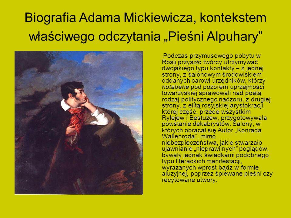 Biografia Adama Mickiewicza, kontekstem właściwego odczytania Pieśni Alpuhary Podczas przymusowego pobytu w Rosji przyszło twórcy utrzymywać dwojakieg