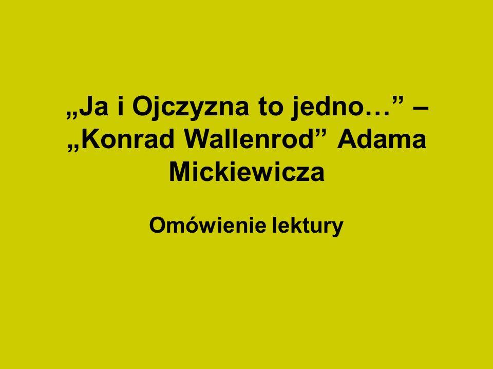Ja i Ojczyzna to jedno… – Konrad Wallenrod Adama Mickiewicza Omówienie lektury
