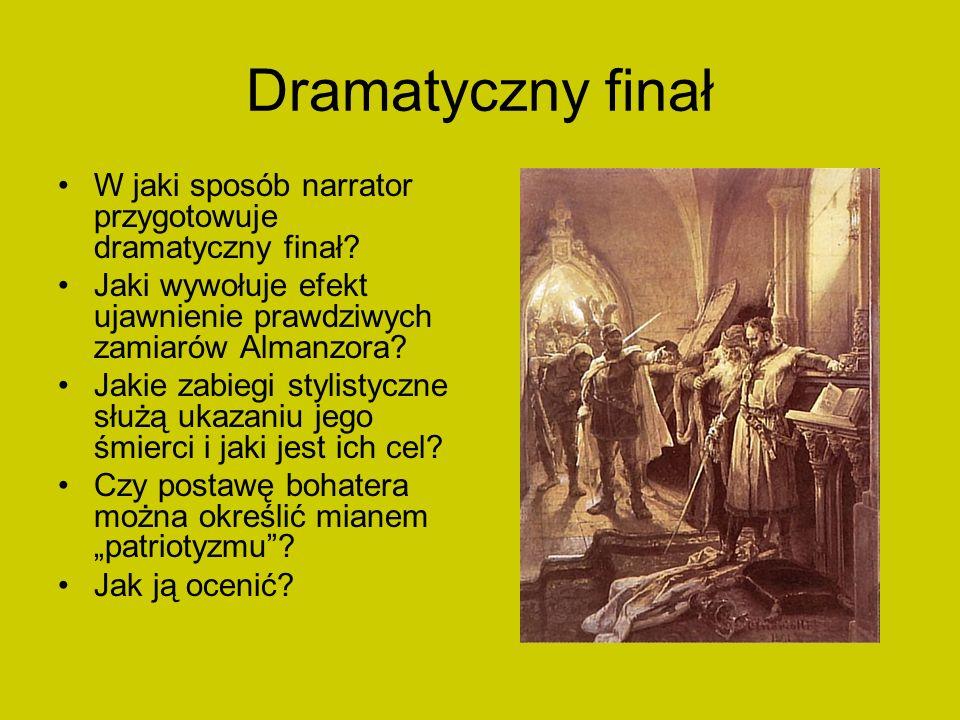 Dramatyczny finał W jaki sposób narrator przygotowuje dramatyczny finał? Jaki wywołuje efekt ujawnienie prawdziwych zamiarów Almanzora? Jakie zabiegi