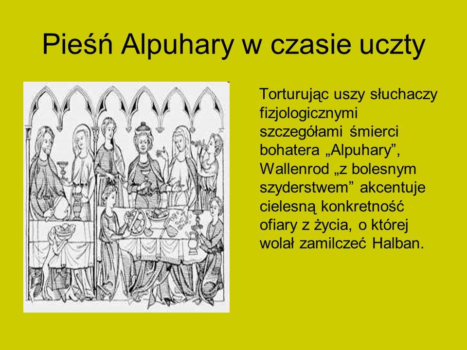 Pieśń Alpuhary w czasie uczty Torturując uszy słuchaczy fizjologicznymi szczegółami śmierci bohatera Alpuhary, Wallenrod z bolesnym szyderstwem akcent