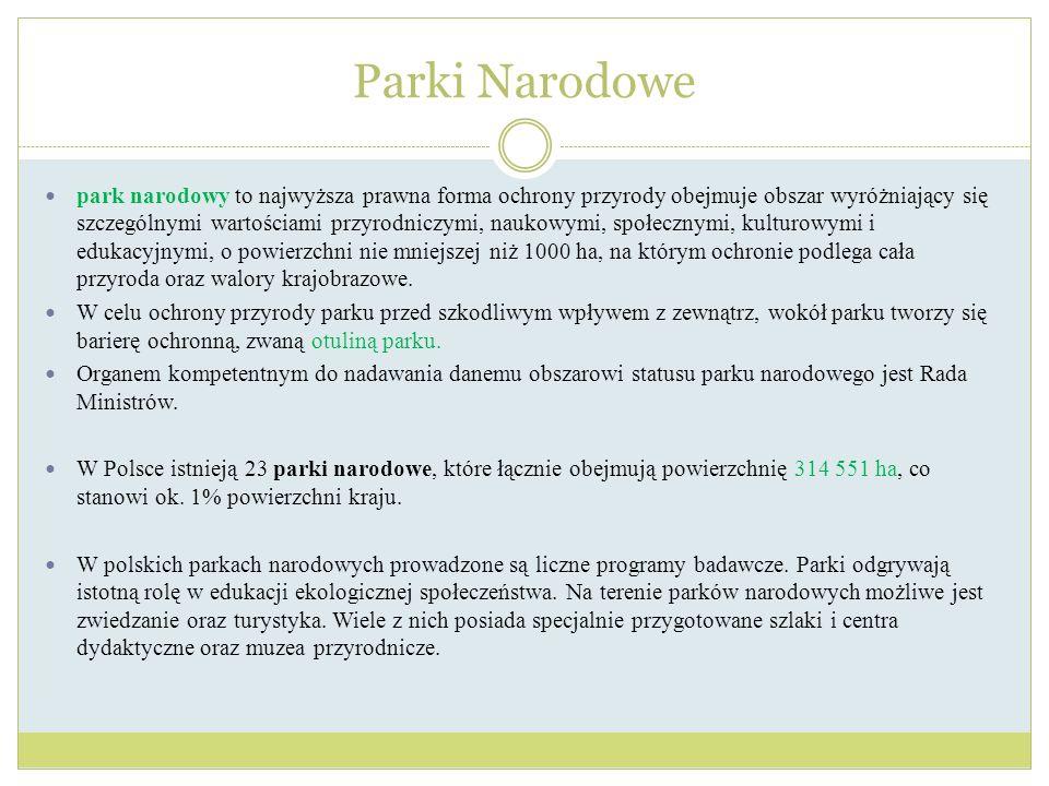 Parki Narodowe park narodowy to najwyższa prawna forma ochrony przyrody obejmuje obszar wyróżniający się szczególnymi wartościami przyrodniczymi, nauk