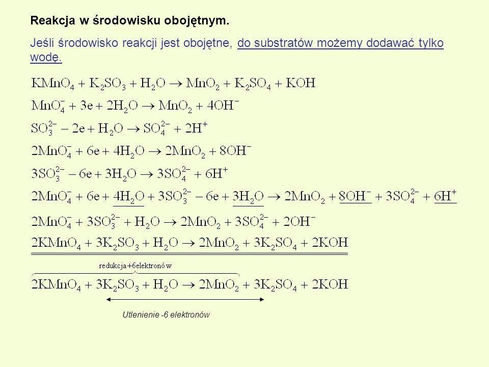 Reakcja w środowisku obojętnym. Jeśli środowisko reakcji jest obojętne, do substratów możemy dodawać tylko wodę. Utlenienie -6 elektronów