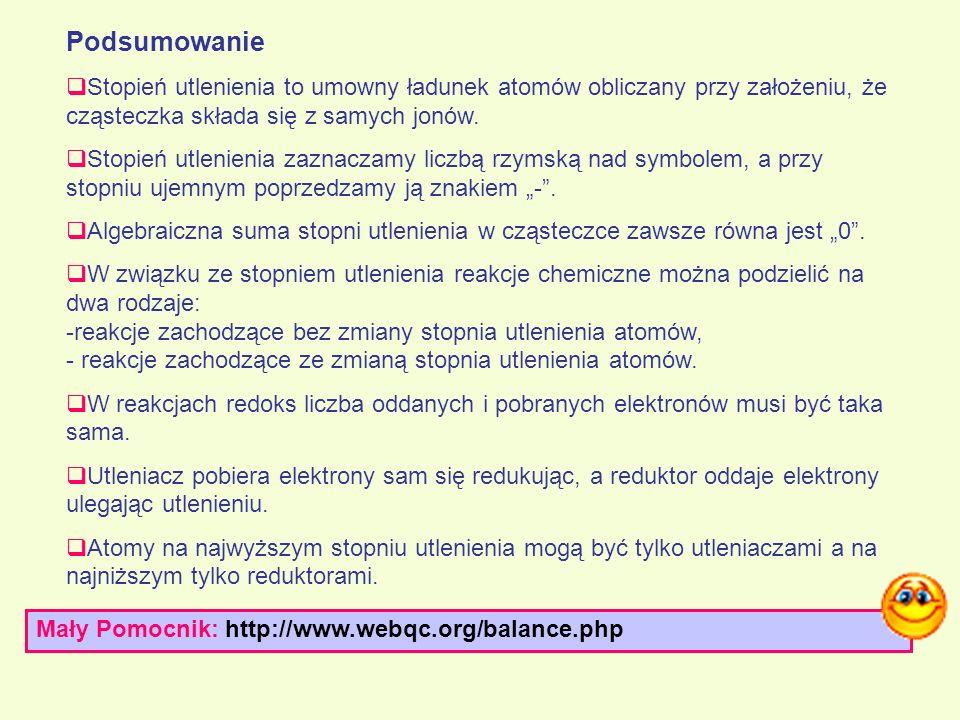 Mały Pomocnik: http://www.webqc.org/balance.php Podsumowanie Stopień utlenienia to umowny ładunek atomów obliczany przy założeniu, że cząsteczka skład