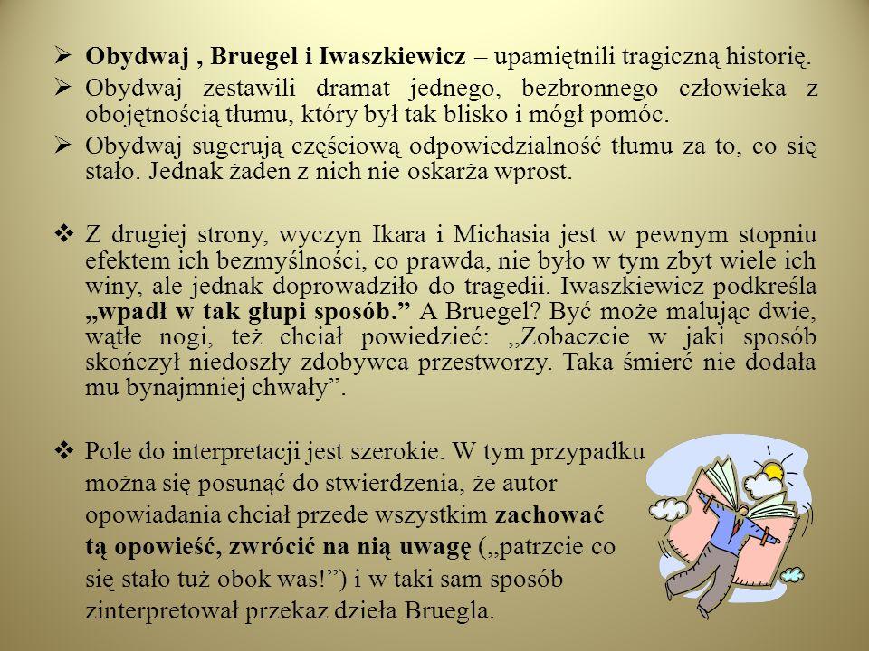 Obydwaj, Bruegel i Iwaszkiewicz – upamiętnili tragiczną historię. Obydwaj zestawili dramat jednego, bezbronnego człowieka z obojętnością tłumu, który