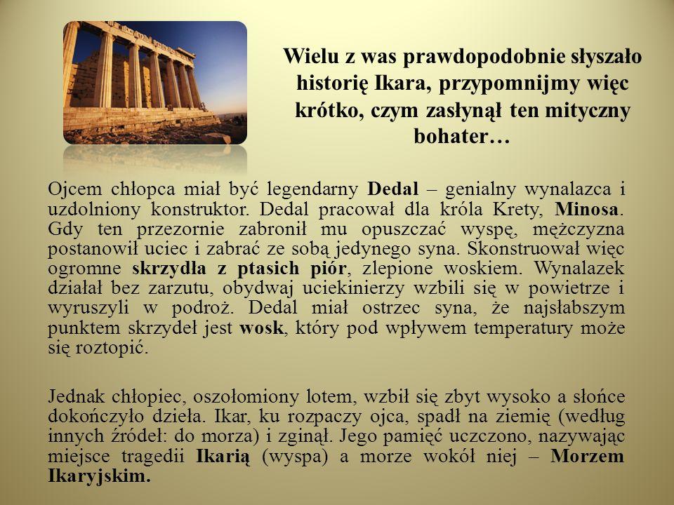 Wielu z was prawdopodobnie słyszało historię Ikara, przypomnijmy więc krótko, czym zasłynął ten mityczny bohater… Ojcem chłopca miał być legendarny De