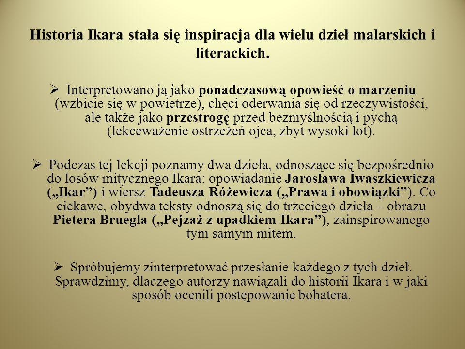 Historia Ikara stała się inspiracja dla wielu dzieł malarskich i literackich. Interpretowano ją jako ponadczasową opowieść o marzeniu (wzbicie się w p