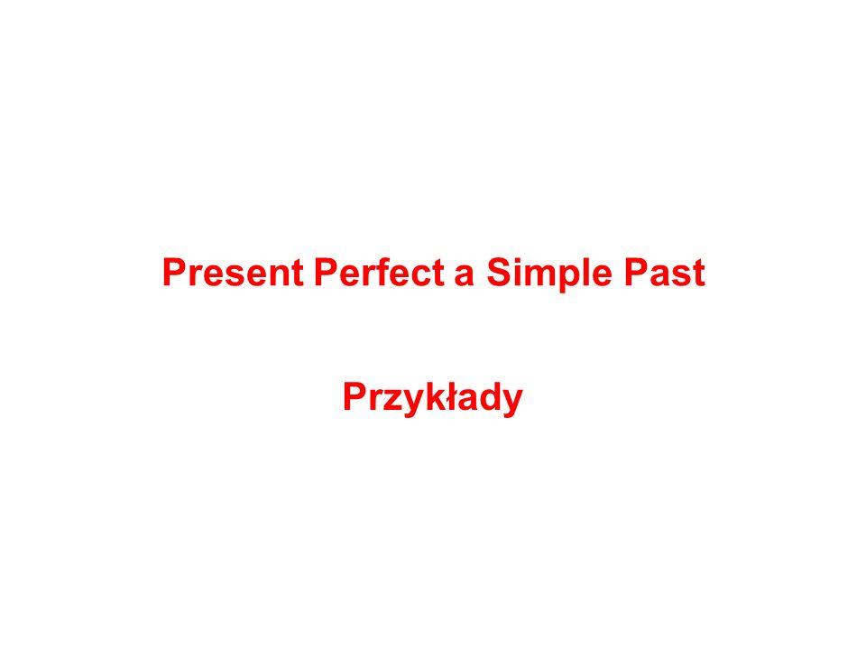 Present Perfect a Simple Past Przykłady