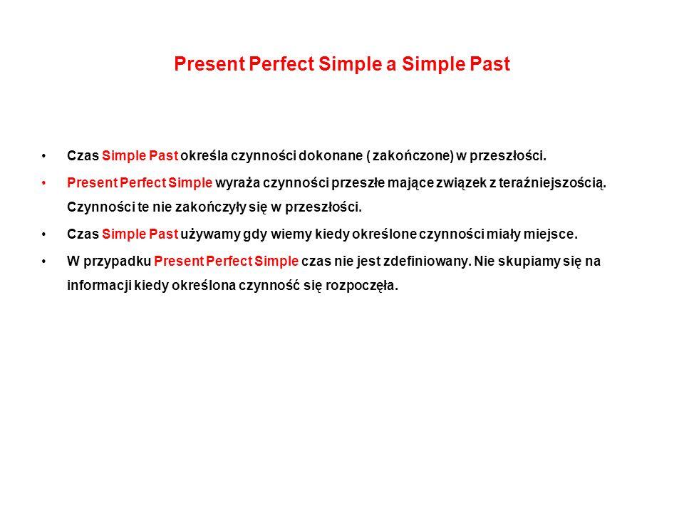 Present Perfect Simple a Simple Past Czas Simple Past określa czynności dokonane ( zakończone) w przeszłości.