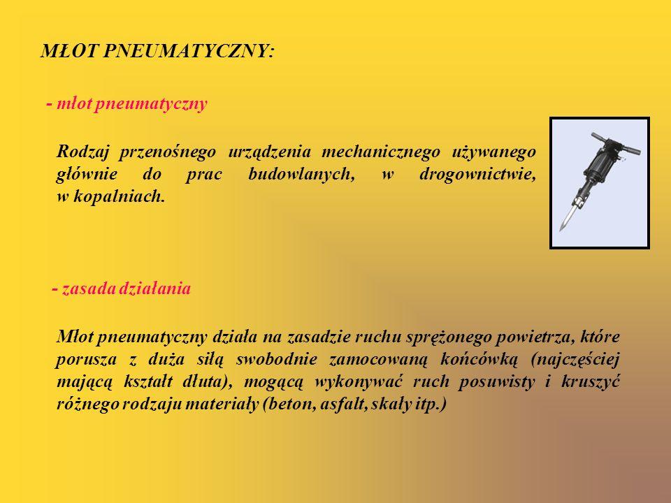 MŁOT PNEUMATYCZNY: - młot pneumatyczny - zasada działania Młot pneumatyczny działa na zasadzie ruchu sprężonego powietrza, które porusza z duża siłą s