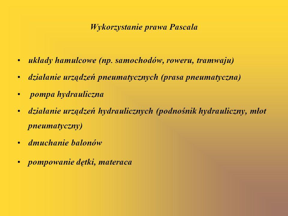 Wykorzystanie prawa Pascala układy hamulcowe (np. samochodów, roweru, tramwaju) działanie urządzeń pneumatycznych (prasa pneumatyczna) pompa hydraulic