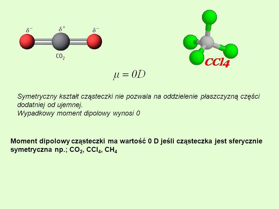 Moment dipolowy cząsteczki ma wartość 0 D jeśli cząsteczka jest sferycznie symetryczna np.; CO 2, CCl 4, CH 4 Symetryczny kształt cząsteczki nie pozwa