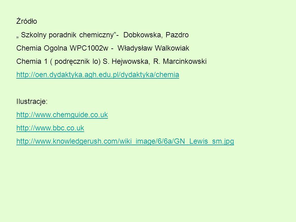 Źródło Szkolny poradnik chemiczny- Dobkowska, Pazdro Chemia Ogolna WPC1002w - Władysław Walkowiak Chemia 1 ( podręcznik lo) S. Hejwowska, R. Marcinkow