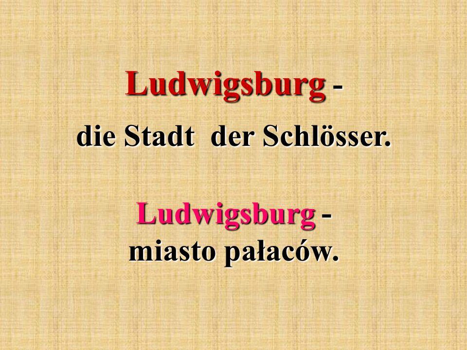 Ludwigsburg - die Stadt der Schlösser. Ludwigsburg - miasto pałaców.