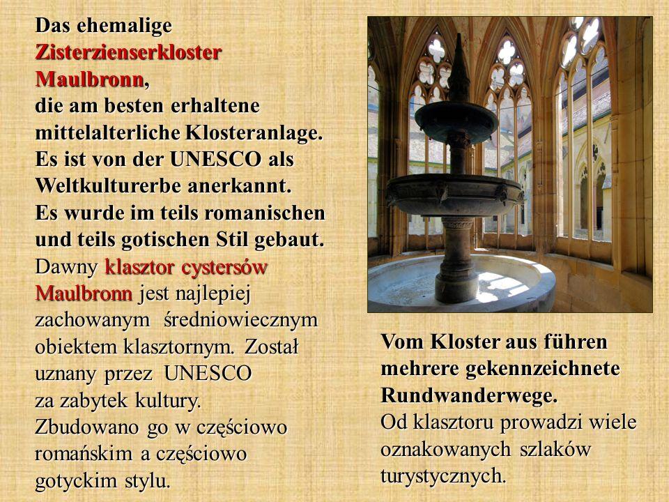 Das ehemalige Zisterzienserkloster Maulbronn, die am besten erhaltene mittelalterliche Klosteranlage. Es ist von der UNESCO als Weltkulturerbe anerkan