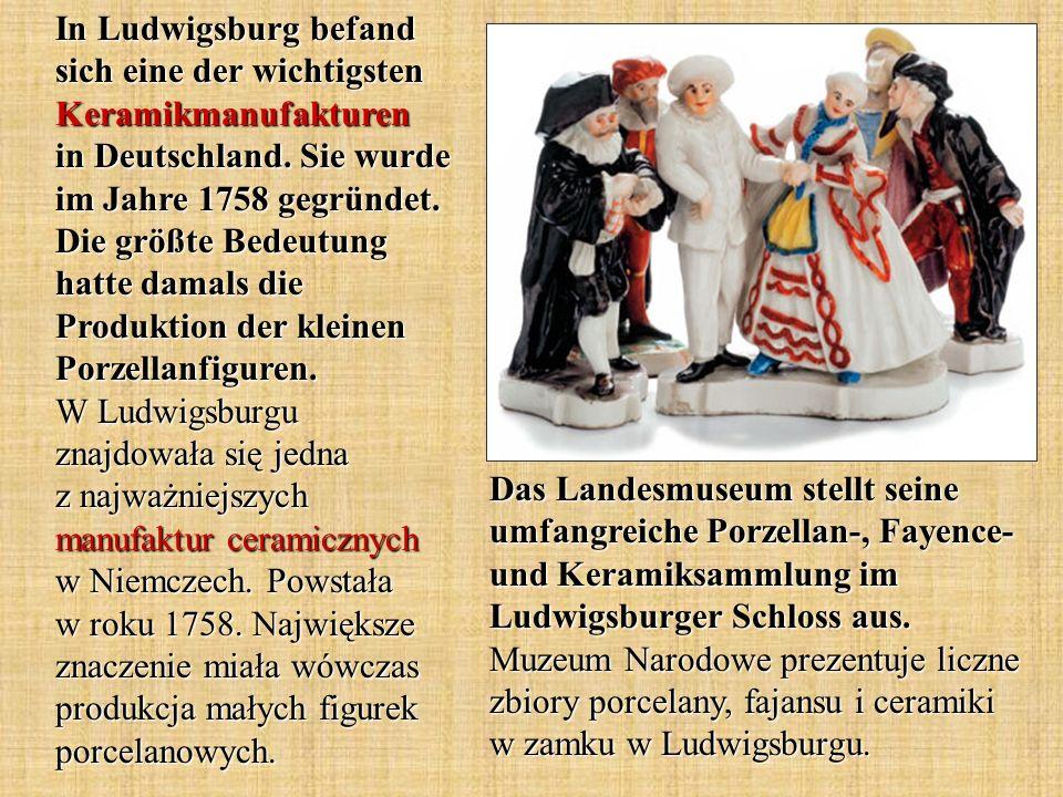 Das Landesmuseum stellt seine umfangreiche Porzellan-, Fayence- und Keramiksammlung im Ludwigsburger Schloss aus. Muzeum Narodowe prezentuje liczne zb